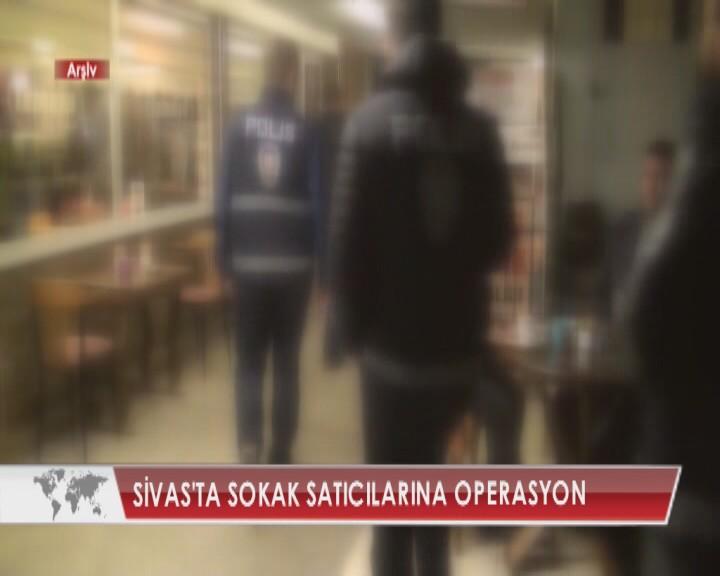 SİVAS'TA SOKAK SATICILARINA OPERASYON