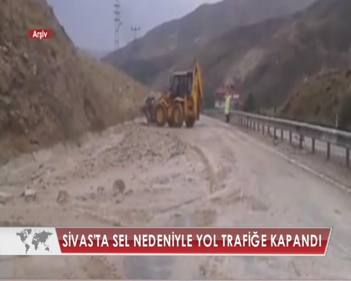 SİVAS'TA SEL NEDENİYLE YOL TRAFİĞE KAPANDI