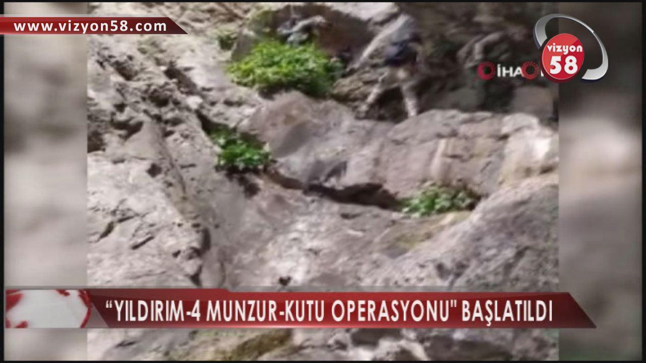 """""""YILDIRIM-4 MUNZUR-KUTU OPERASYONU"""" BAŞLATILDI"""