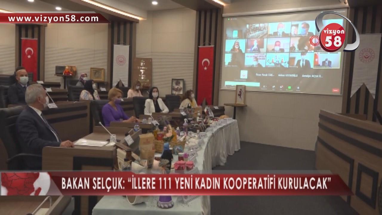 """BAKAN SELÇUK: """"İLLERE 111 YENİ KADIN KOOPERATİFİ KURULACAK"""""""