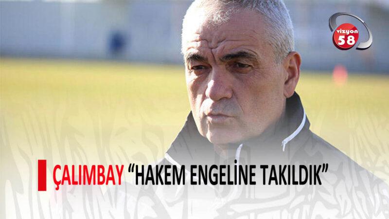 """ÇALIMBAY """"HAKEM ENGELİNE TAKILDIK"""""""