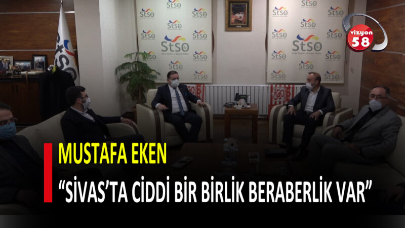 """MUSTAFA EKEN """"SİVAS'TA CİDDİ BİR BİRLİK BERABERLİK VAR"""""""