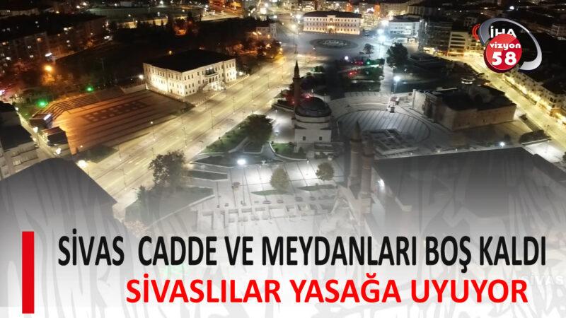 SİVAS  CADDE VE MEYDANLARI BOŞ KALDI