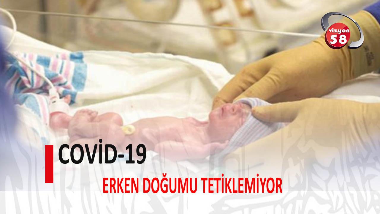 COVİD-19 ERKEN DOĞUMU TETİKLEMİYOR