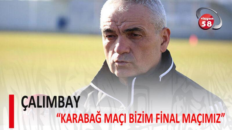 "ÇALIMBAY ""KARABAĞ MAÇI BİZİM FİNAL MAÇIMIZ"""