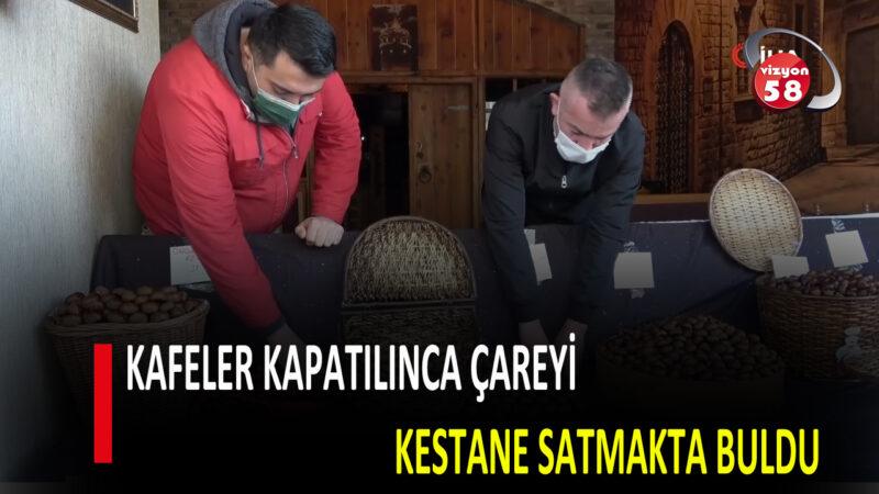 KAFELER KAPATILINCA ÇAREYİ KESTANE SATMAKTA BULDU