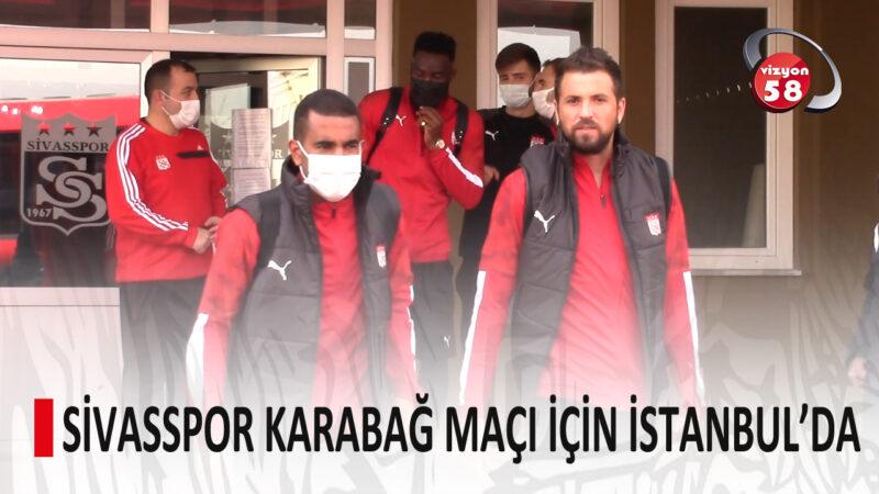 SİVASSPOR KARABAĞ MAÇI İÇİN İSTANBUL'DA