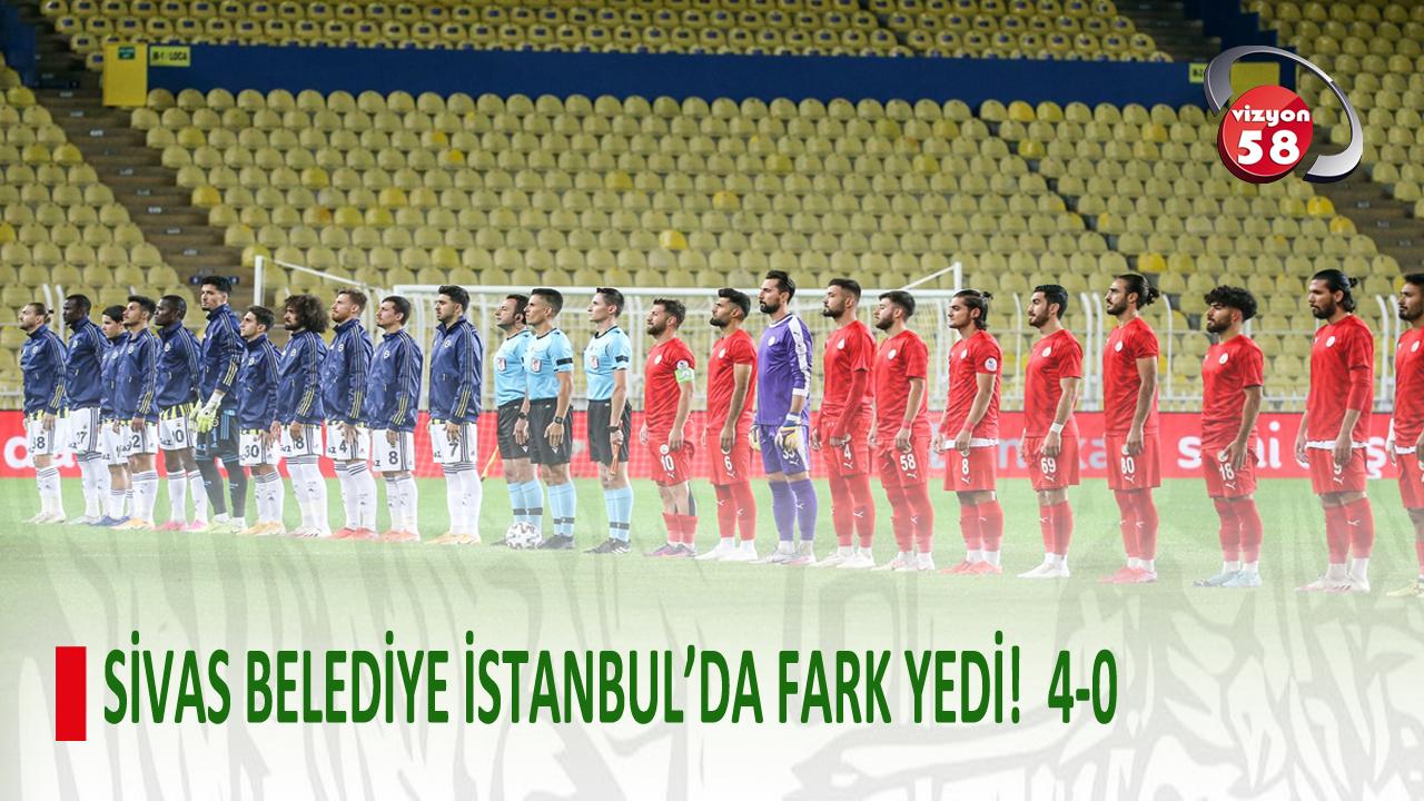 SİVAS BELEDİYE İSTANBUL'DA FARK YEDİ!  4-0