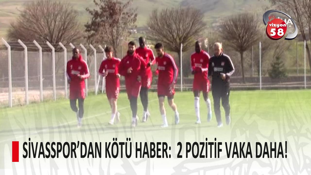 SİVASSPOR'DAN KÖTÜ HABER:  2 POZİTİF VAKA DAHA!