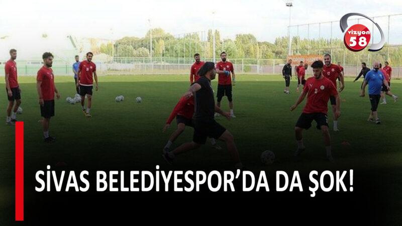 SİVAS BELEDİYESPOR'DA DA ŞOK!