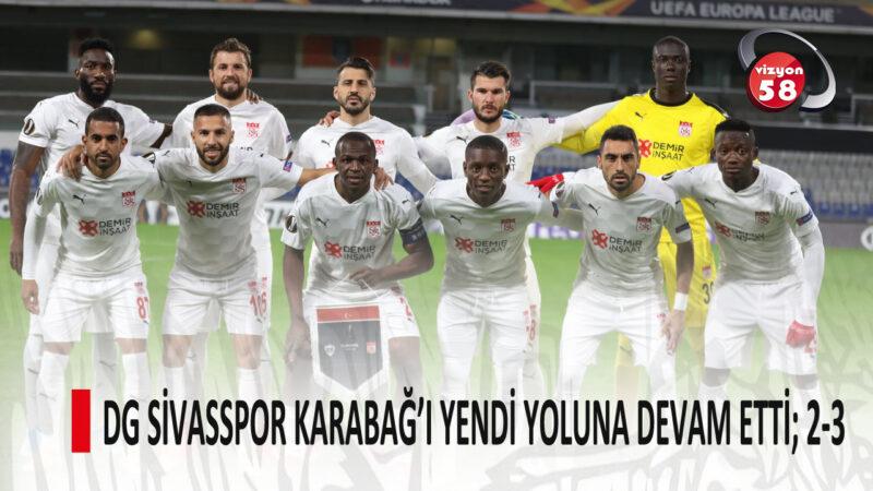 DG SİVASSPOR KARABAĞ'I YENDİ YOLUNA DEVAM ETTİ; 2-3