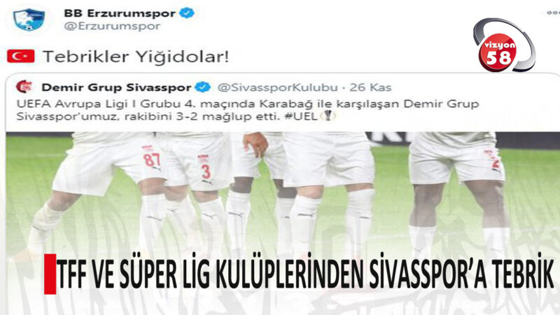 TFF VE SÜPER LİG KULÜPLERİNDEN SİVASSPOR'A TEBRİK