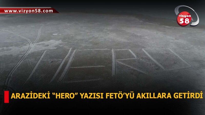 """ARAZİDEKİ """"HERO"""" YAZISI FETÖ'YÜ AKILLARA GETİRDİ"""