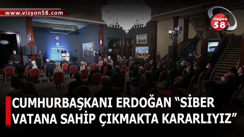 """CUMHURBAŞKANI ERDOĞAN """"SİBER  VATANA SAHİP ÇIKMAKTA KARARLIYIZ"""""""