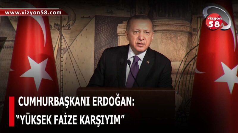 """CUMHURBAŞKANI ERDOĞAN: """"YÜKSEK FAİZE KARŞIYIM"""""""