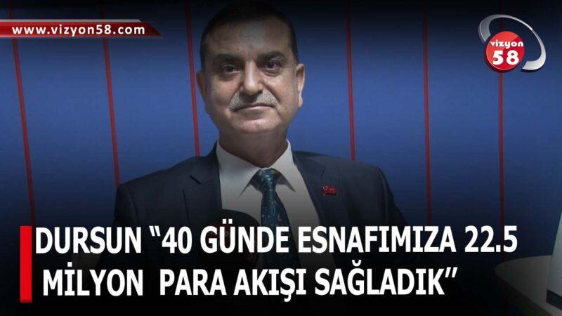 """DURSUN """"40 GÜNDE ESNAFIMIZA 22.5 MİLYON  PARA AKIŞI SAĞLADIK''"""
