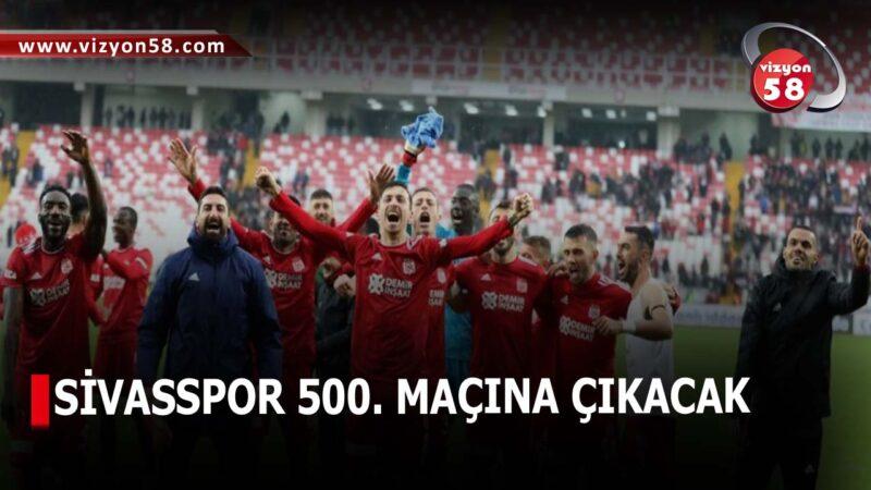 SİVASSPOR 500. MAÇINA ÇIKACAK