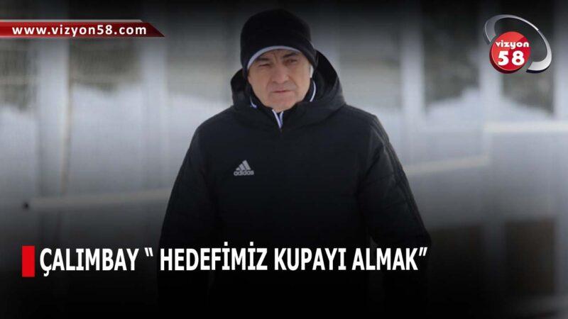 """ÇALIMBAY """" HEDEFİMİZ KUPAYI ALMAK"""""""