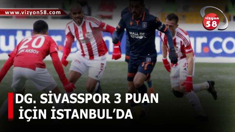 DG. SİVASSPOR 3 PUAN İÇİN İSTANBUL'DA