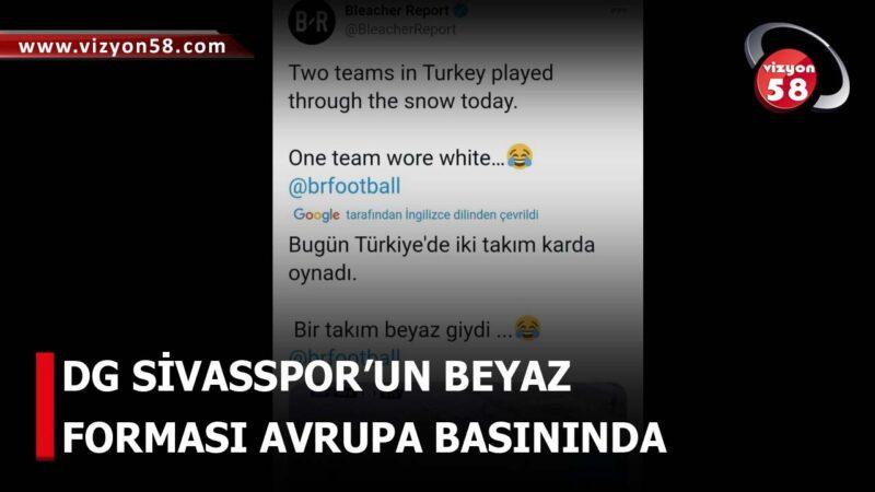 DG SİVASSPOR'UN BEYAZ FORMASI AVRUPA BASININDA