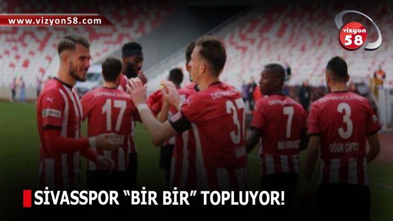 """SİVASSPOR """"BİR BİR"""" TOPLUYOR!"""
