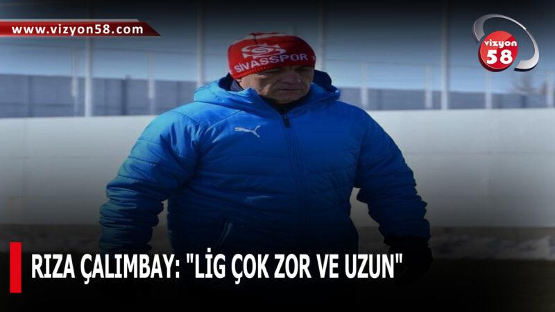 """RIZA ÇALIMBAY: """"LİG ÇOK ZOR VE UZUN"""""""