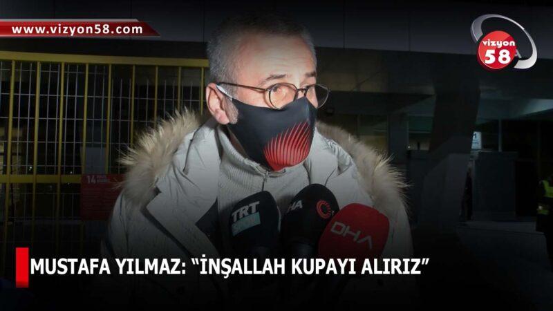 """MUSTAFA YILMAZ: """"İNŞALLAH KUPAYI ALIRIZ"""""""