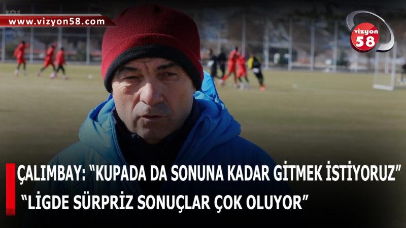 """ÇALIMBAY: """"KUPADA DA SONUNA KADAR GİTMEK İSTİYORUZ"""""""