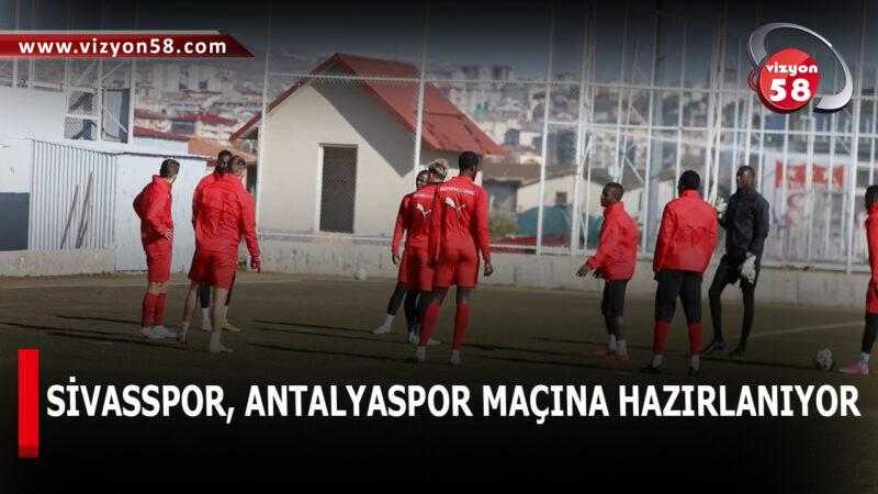 SİVASSPOR, ANTALYASPOR MAÇINA HAZIRLANIYOR