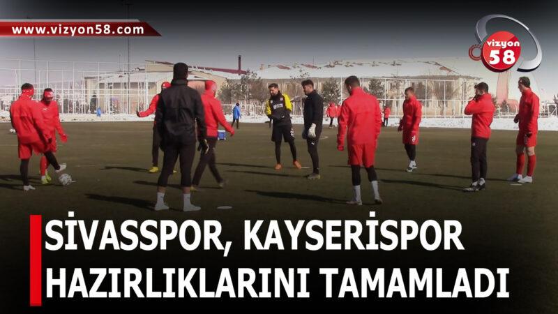 SİVASSPOR, KAYSERİSPOR HAZIRLIKLARINI TAMAMLADI