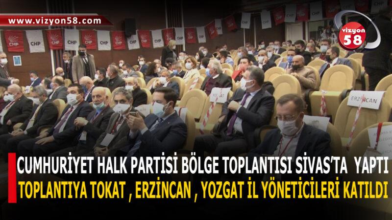CUMHURİYET HALK PARTİSİ BÖLGE TOPLANTISI SİVAS'TA  YAPTI