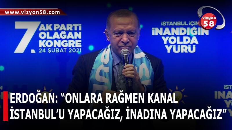 """ERDOĞAN: """"ONLARA RAĞMEN KANAL İSTANBUL'U YAPACAĞIZ, İNADINA YAPACAĞIZ"""""""