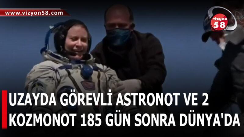 UZAYDA GÖREVLİ ASTRONOT VE 2  KOZMONOT 185 GÜN SONRA DÜNYA'DA