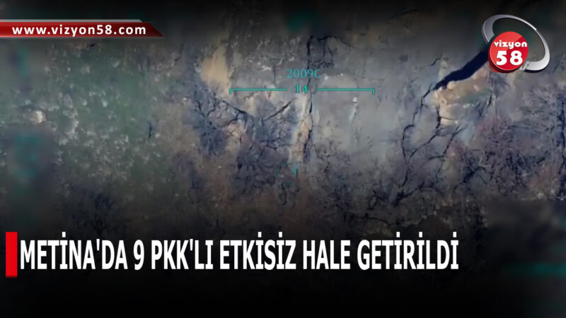 METİNA'DA 9 PKK'LI ETKİSİZ HALE GETİRİLDİ
