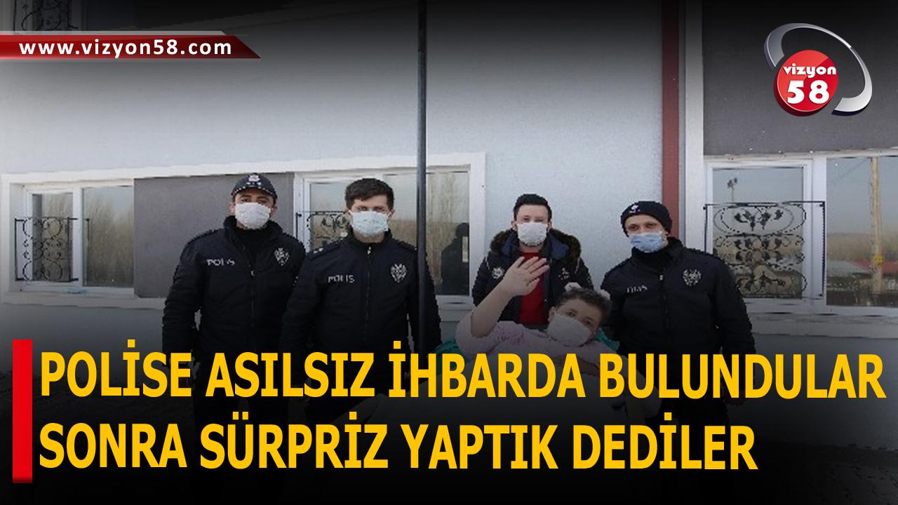 POLİSE ASILSIZ İHBARDA BULUNDULAR  SONRA SÜRPRİZ YAPTIK DEDİLER