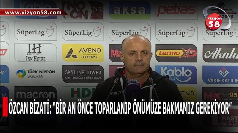 """ÖZCAN BİZATİ: """"BİR AN ÖNCE TOPARLANIP ÖNÜMÜZE BAKMAMIZ GEREKİYOR"""""""