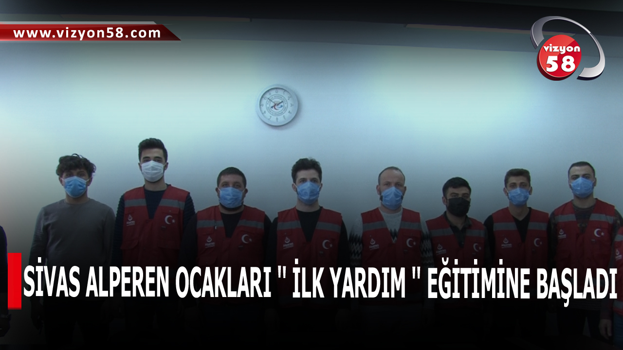 """SİVAS ALPEREN OCAKLARI """" İLK YARDIM """" EĞİTİMİNE BAŞLADI"""