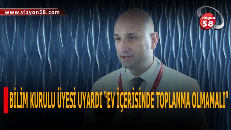 """BİLİM KURULU ÜYESİ UYARDI """"EV İÇERİSİNDE TOPLANMA OLMAMALI"""""""