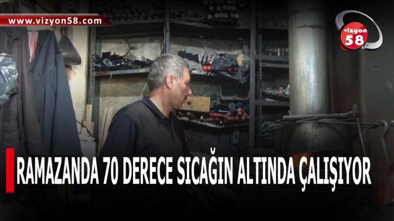 RAMAZANDA 70 DERECE SICAĞIN ALTINDA ÇALIŞIYOR