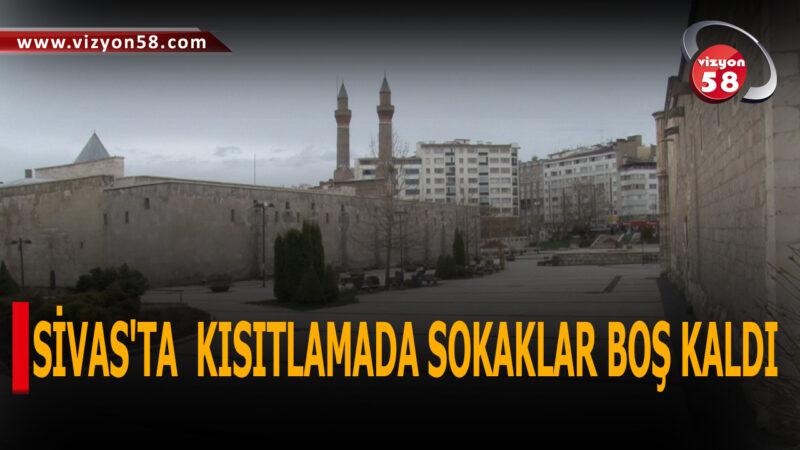 SİVAS'TA  KISITLAMADA SOKAKLAR BOŞ KALDI