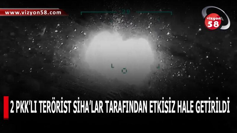 2 PKK'LI TERÖRİST SİHA'LAR TARAFINDAN ETKİSİZ HALE GETİRİLDİ