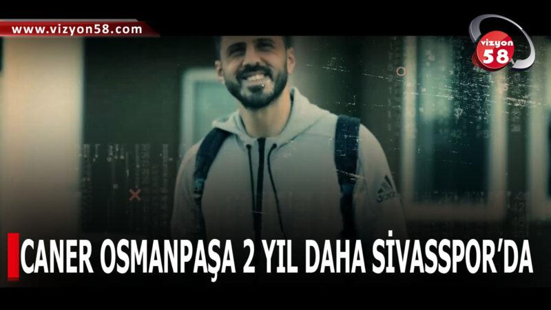 CANER OSMANPAŞA 2 YIL DAHA SİVASSPOR'DA