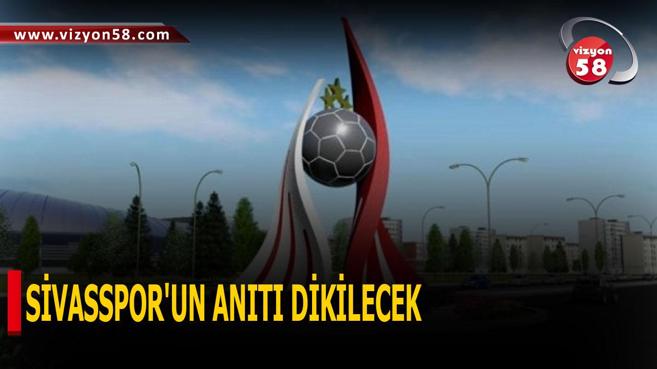 SİVASSPOR'UN ANITI DİKİLECEK