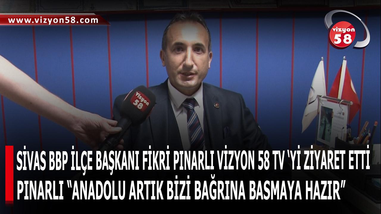 SİVAS BBP İLÇE BAŞKANI FİKRİ PINARLI VİZYON 58 TV 'Yİ ZİYARET ETTİ