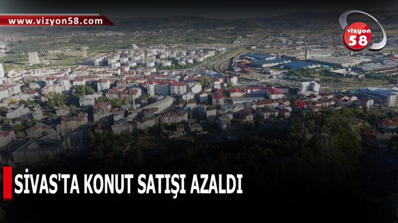 SİVAS'TA KONUT SATIŞI AZALDI