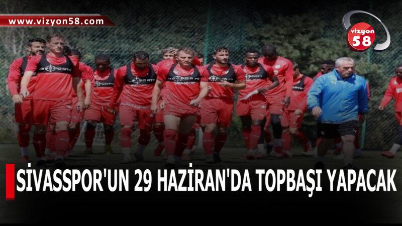 SİVASSPOR'UN 29 HAZİRAN'DA TOPBAŞI YAPACAK