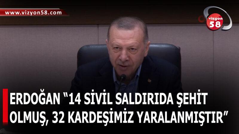 """ERDOĞAN """"14 SİVİL SALDIRIDA ŞEHİT  OLMUŞ, 32 KARDEŞİMİZ YARALANMIŞTIR"""""""