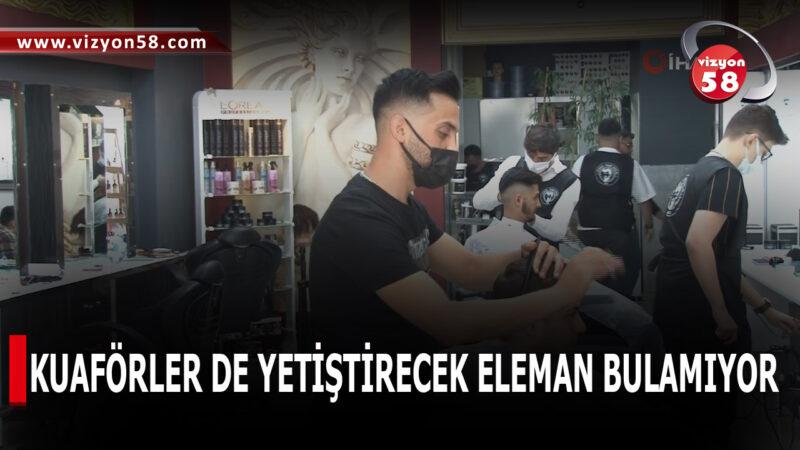 KUAFÖRLER DE YETİŞTİRECEK ELEMAN BULAMIYOR