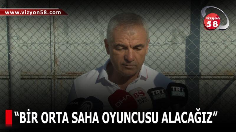 """""""BİR ORTA SAHA OYUNCUSU ALACAĞIZ"""""""