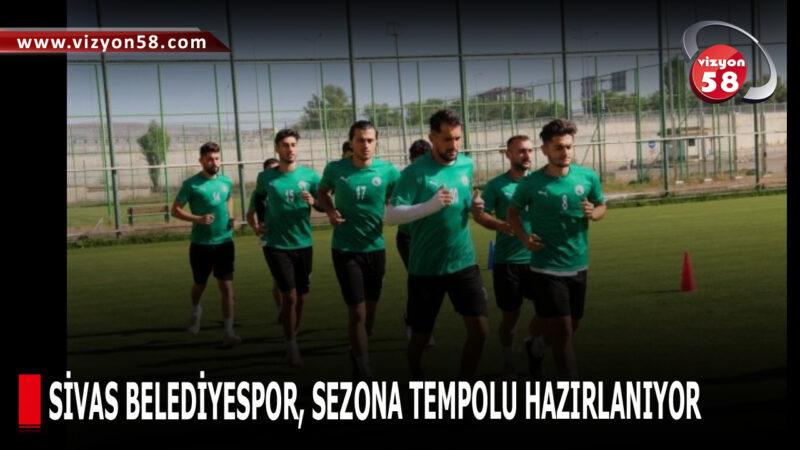 SİVAS BELEDİYESPOR, SEZONA TEMPOLU HAZIRLANIYOR